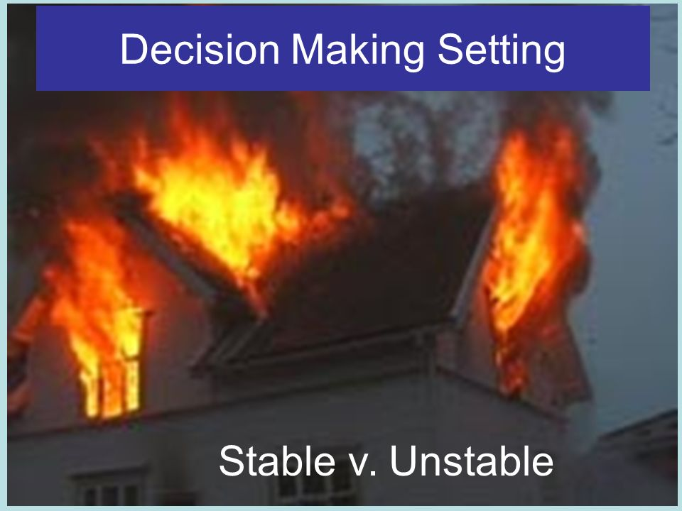 Decision Making Setting Stable v. Unstable