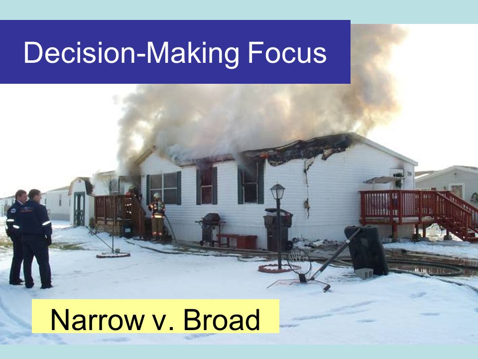 Decision-Making Focus Narrow v. Broad