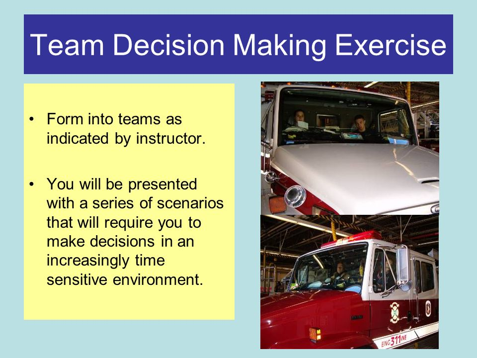 Team Decision Making Exercise Form into teams as indicated by instructor.