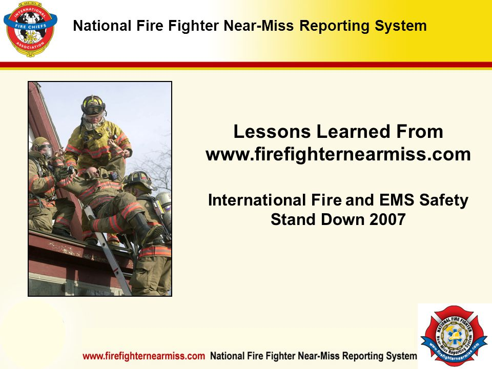 IAFF Instructor Development Conference October 1-4, 2006 Las Vegas, NV National Fire Fighter Near-Miss Reporting System Lessons Learned From www.firef