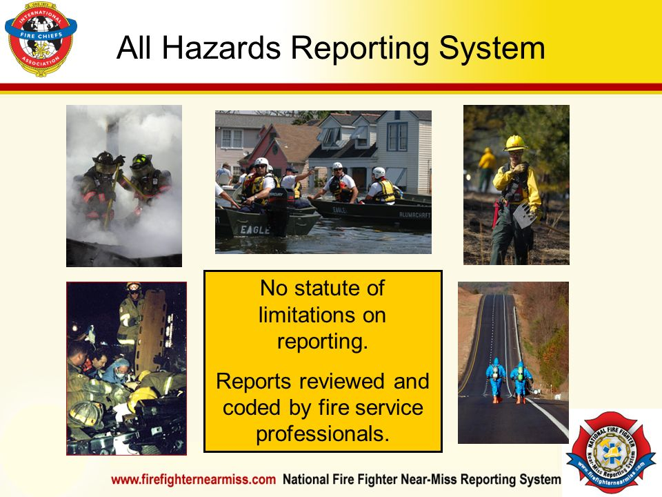 IAFF Instructor Development Conference October 1-4, 2006 Las Vegas, NV All Hazards Reporting System No statute of limitations on reporting. Reports re