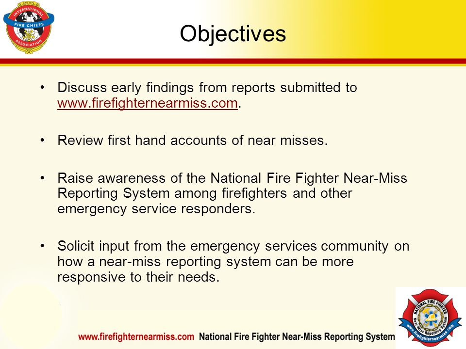 IAFF Instructor Development Conference October 1-4, 2006 Las Vegas, NV Objectives Discuss early findings from reports submitted to www.firefighternear