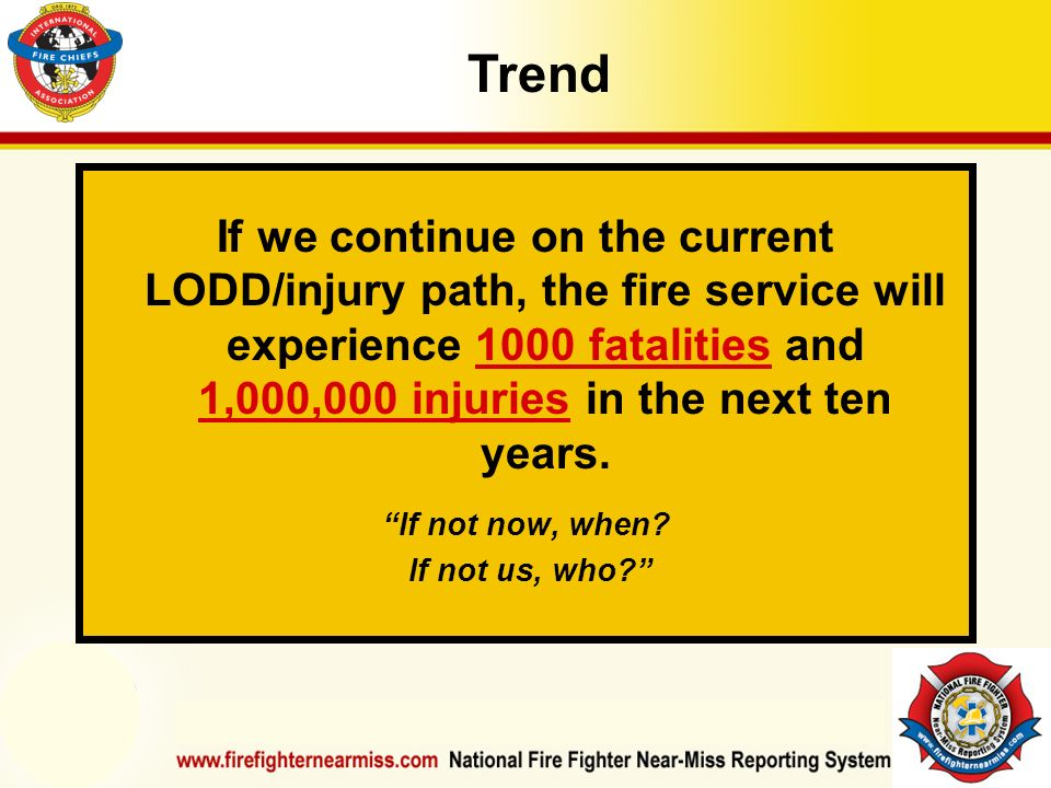 IAFF Instructor Development Conference October 1-4, 2006 Las Vegas, NV If we continue on the current LODD/injury path, the fire service will experienc