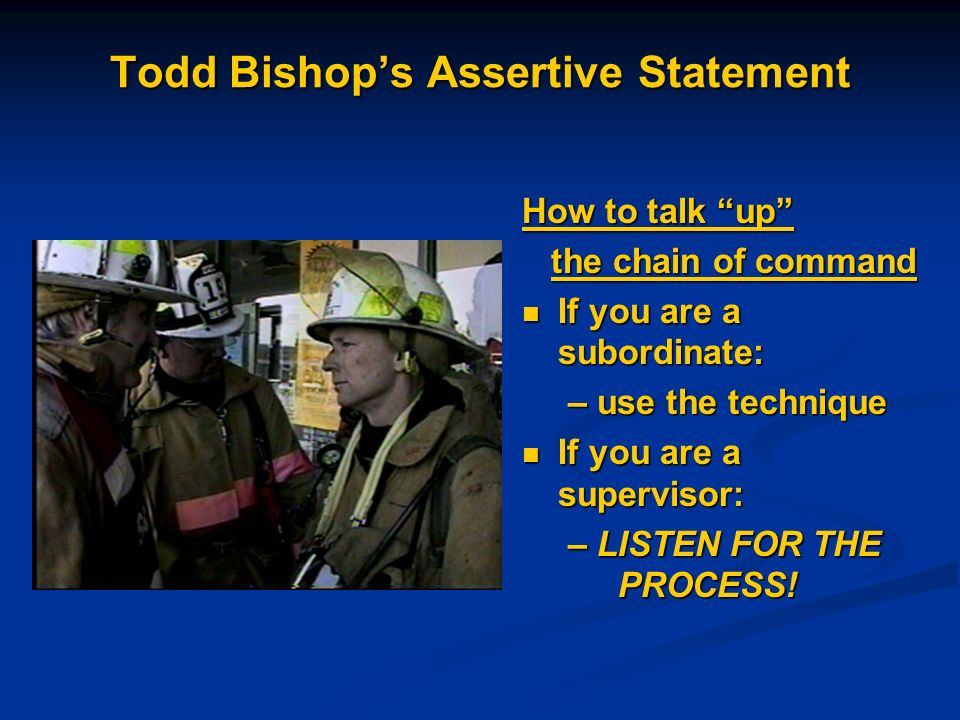 Todd Bishops Assertive Statement How to talk up the chain of command the chain of command If you are a subordinate: If you are a subordinate: – use th