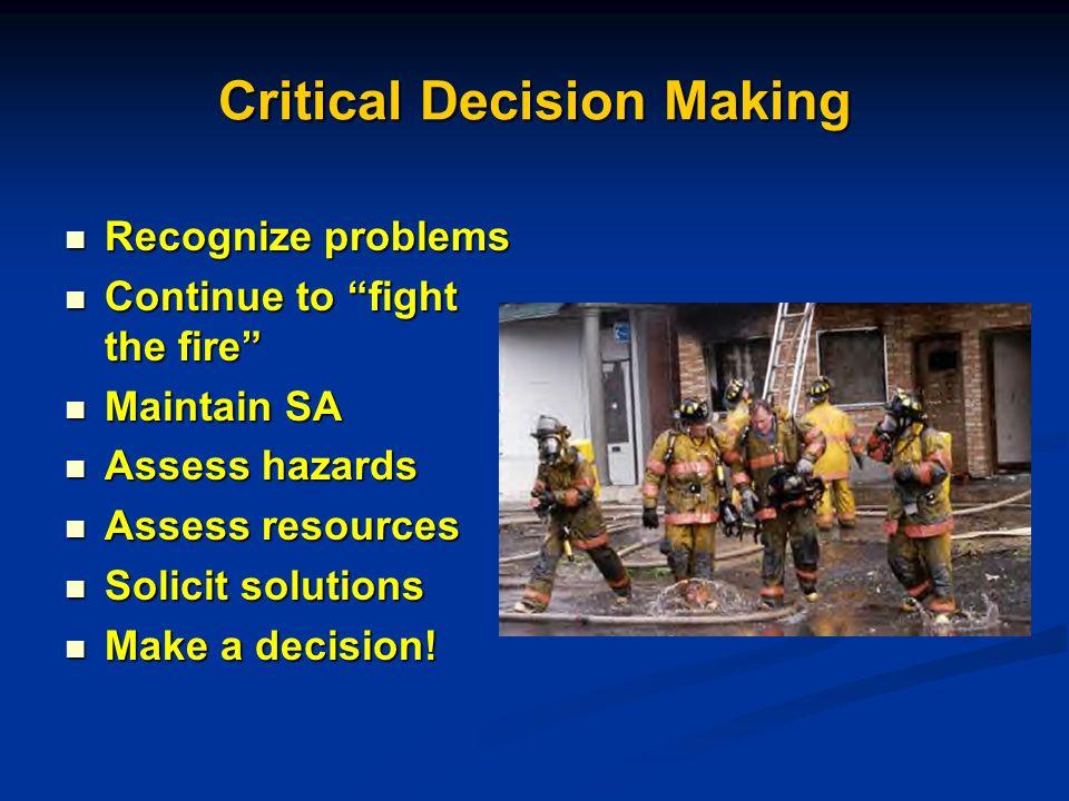 Recognize problems Recognize problems Continue to fight the fire Continue to fight the fire Maintain SA Maintain SA Assess hazards Assess hazards Asse