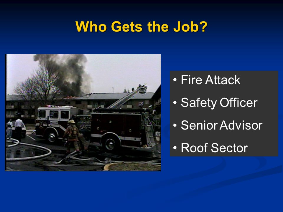 Who Gets the Job? Fire Attack Safety Officer Senior Advisor Roof Sector