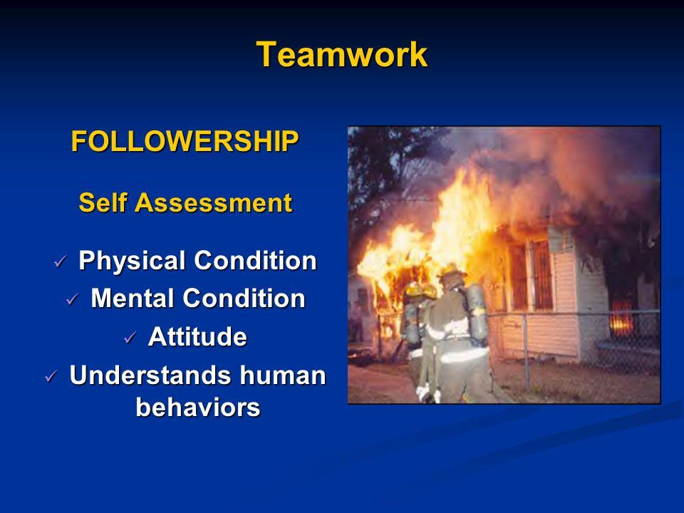 Teamwork FOLLOWERSHIP Self Assessment Physical Condition Physical Condition Mental Condition Mental Condition Attitude Attitude Understands human behaviors Understands human behaviors