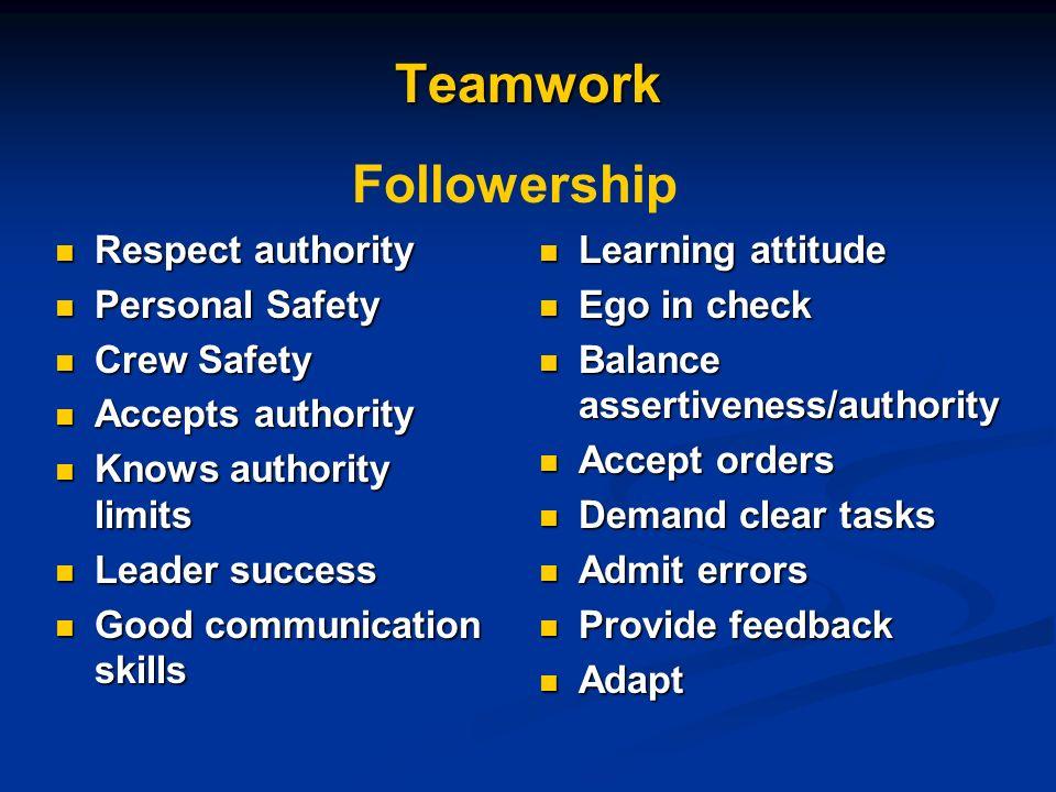 Teamwork Respect authority Respect authority Personal Safety Personal Safety Crew Safety Crew Safety Accepts authority Accepts authority Knows authori