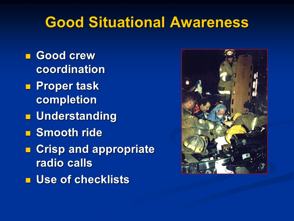 Good Situational Awareness Good crew coordination Good crew coordination Proper task completion Proper task completion Understanding Understanding Smooth ride Smooth ride Crisp and appropriate radio calls Crisp and appropriate radio calls Use of checklists Use of checklists