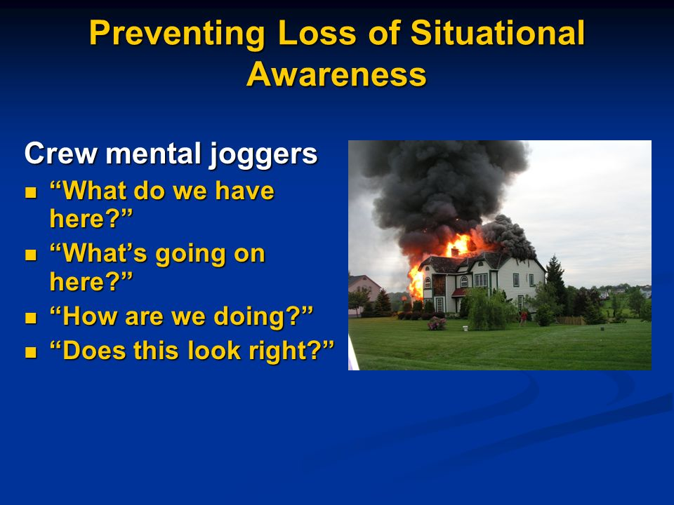 Preventing Loss of Situational Awareness Crew mental joggers What do we have here? What do we have here? Whats going on here? Whats going on here? How