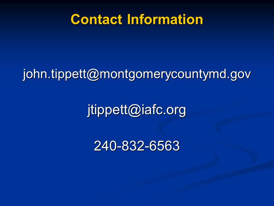 Contact Information john.tippett@montgomerycountymd.govjtippett@iafc.org240-832-6563
