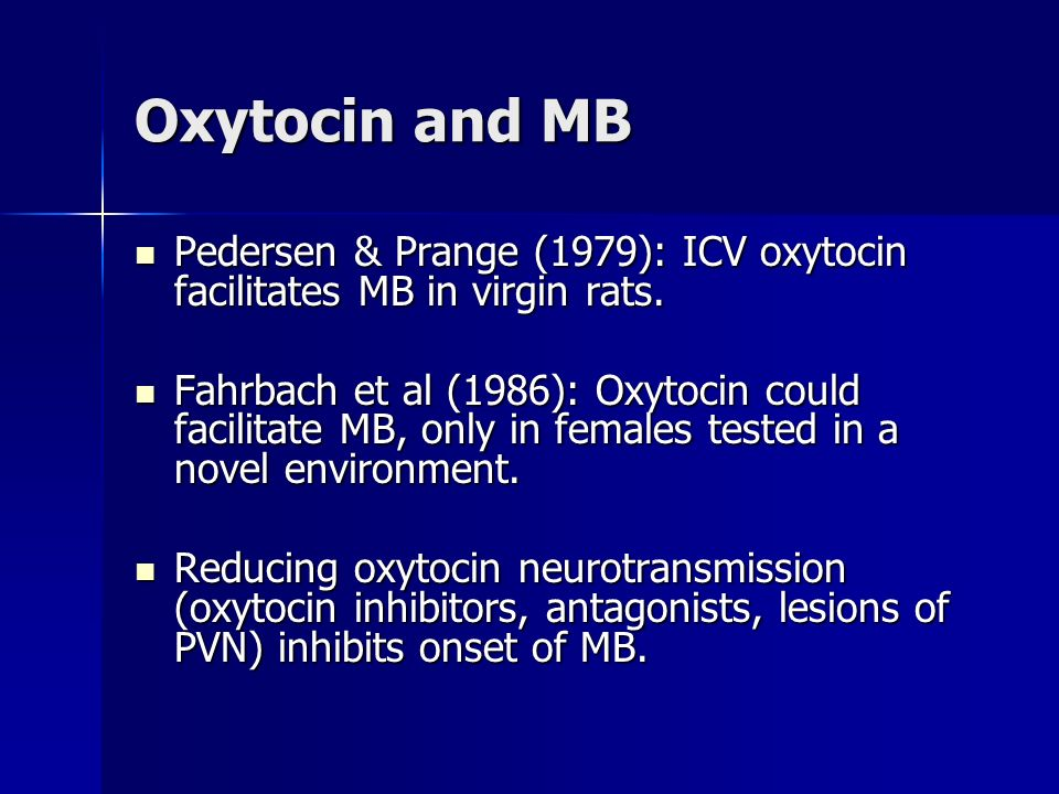 Oxytocin and MB Pedersen & Prange (1979): ICV oxytocin facilitates MB in virgin rats.
