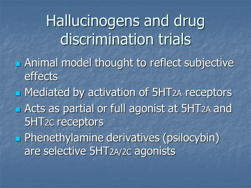 Hallucinogens and drug discrimination trials Animal model thought to reflect subjective effects Animal model thought to reflect subjective effects Med