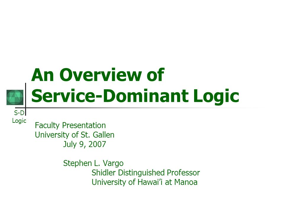 S-D Logic An Overview of Service-Dominant Logic Faculty Presentation University of St.