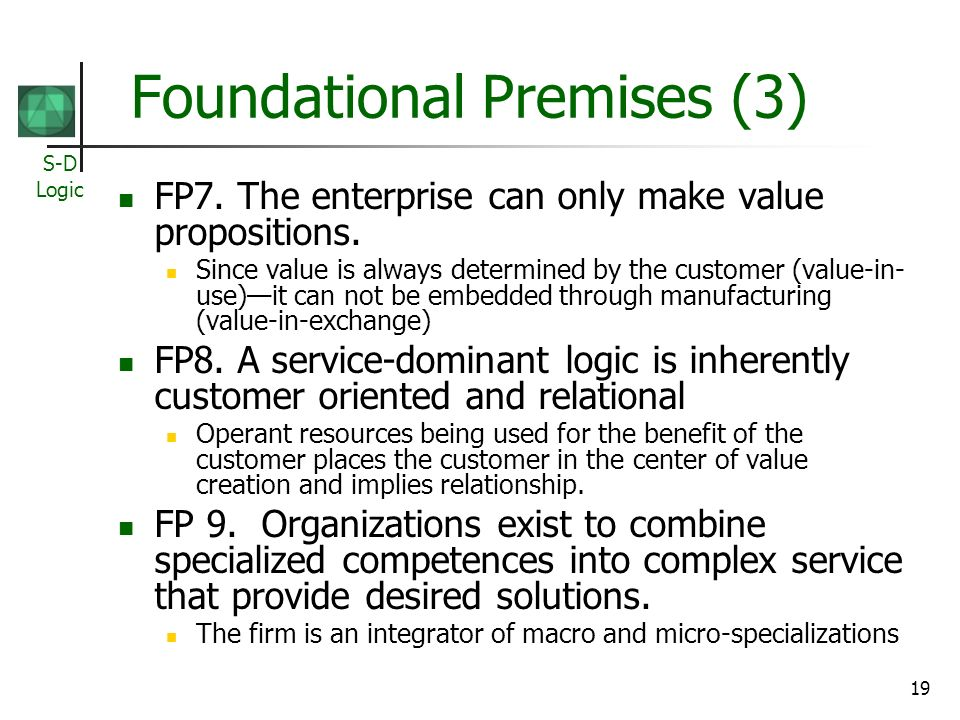 S-D Logic 19 Foundational Premises (3) FP7. The enterprise can only make value propositions.