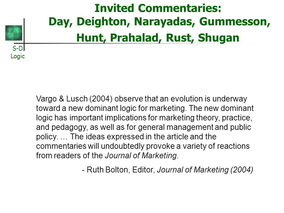 S-D Logic Invited Commentaries: Day, Deighton, Narayadas, Gummesson, Hunt, Prahalad, Rust, Shugan Vargo & Lusch (2004) observe that an evolution is un