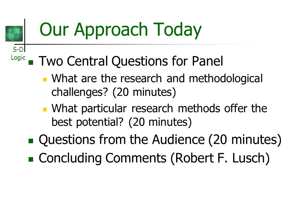 S-D Logic Our Approach Today Two Central Questions for Panel What are the research and methodological challenges.