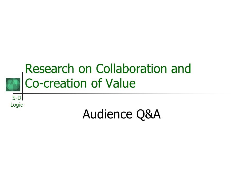 S-D Logic Research on Collaboration and Co-creation of Value Concluding Remarks Robert F. Lusch