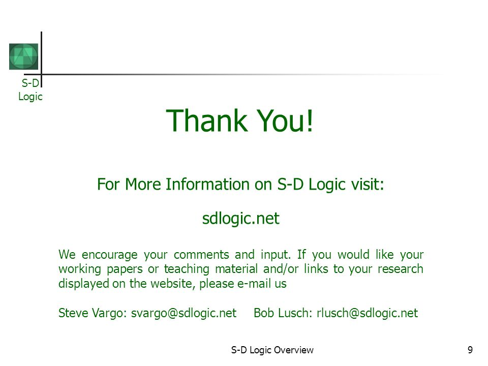 S-D Logic S-D Logic Overview9 Thank You! For More Information on S-D Logic visit: sdlogic.net We encourage your comments and input. If you would like