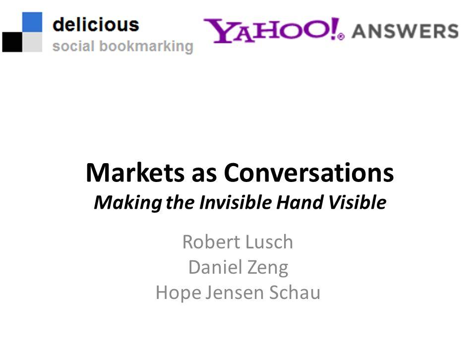Markets as Conversations Making the Invisible Hand Visible Robert Lusch Daniel Zeng Hope Jensen Schau