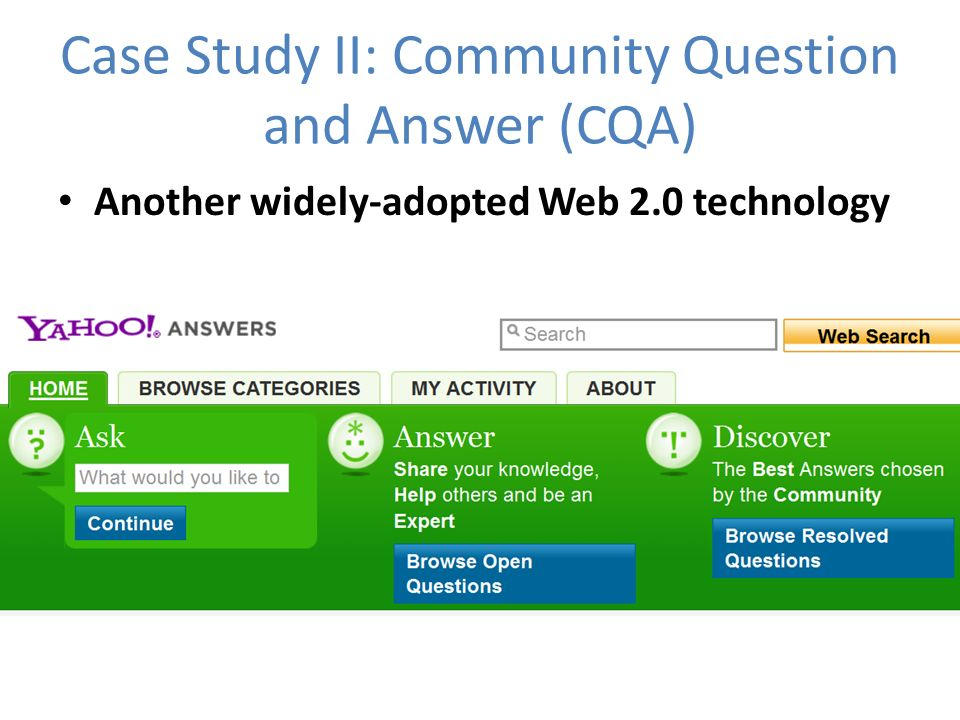 Case Study II: Community Question and Answer (CQA) Another widely-adopted Web 2.0 technology