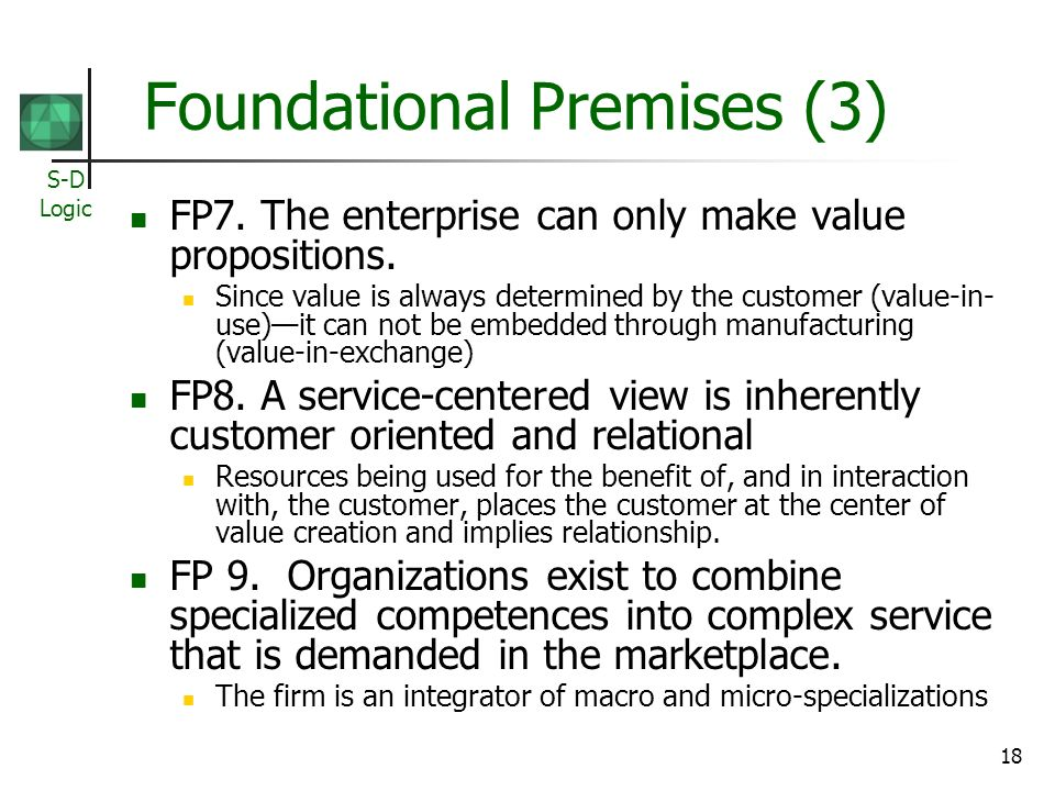 S-D Logic 18 Foundational Premises (3) FP7. The enterprise can only make value propositions.