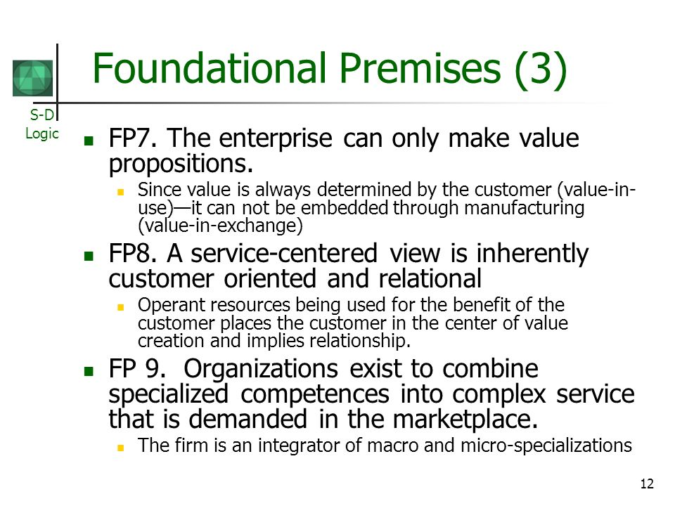 S-D Logic 12 Foundational Premises (3) FP7. The enterprise can only make value propositions.