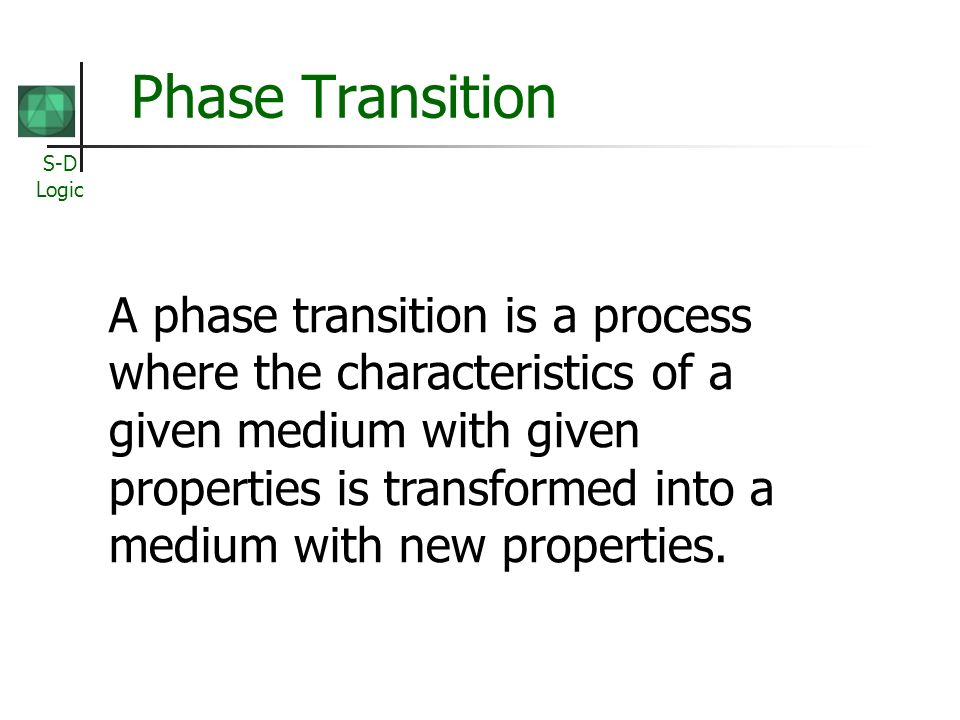 S-D Logic Phase Transition A phase transition is a process where the characteristics of a given medium with given properties is transformed into a medium with new properties.