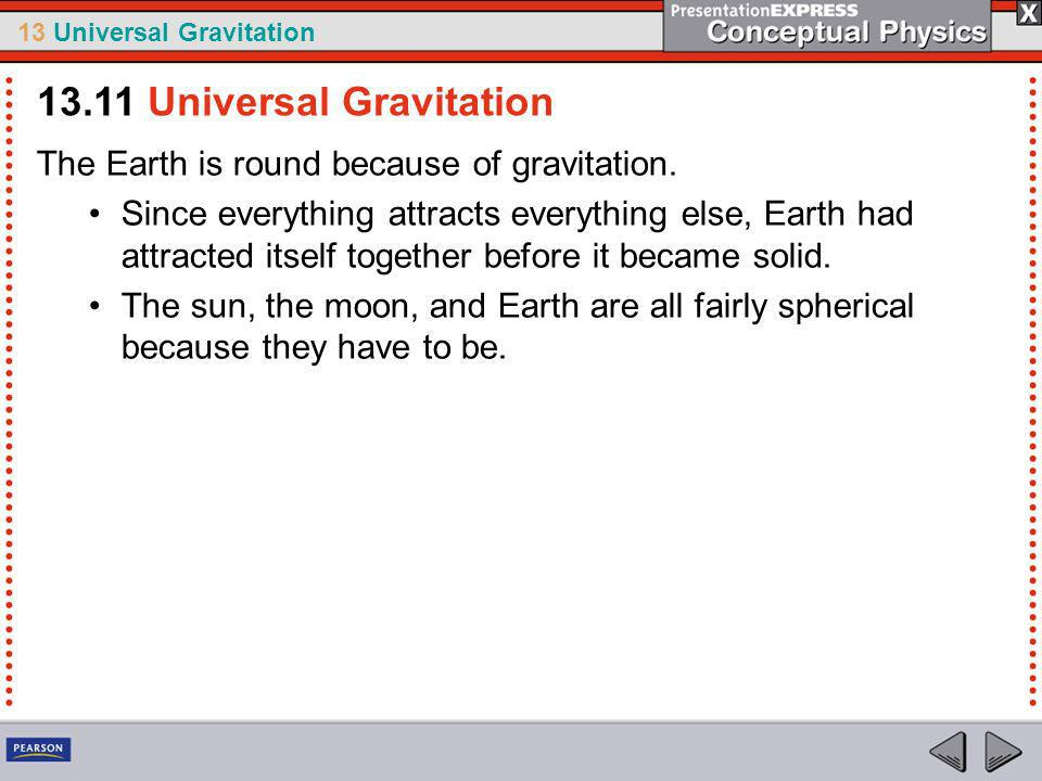 13 Universal Gravitation Gravity played a role in the formation of the solar system.