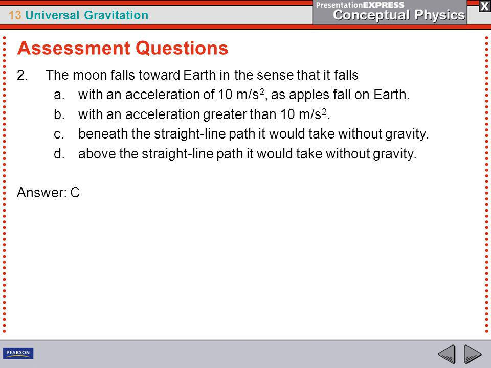 13 Universal Gravitation 3.Planets remain in orbit while falling around the sun due to their a.tangential velocities.