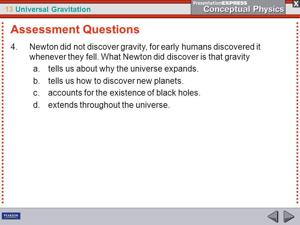 13 Universal Gravitation 4.Newton did not discover gravity, for early humans discovered it whenever they fell.