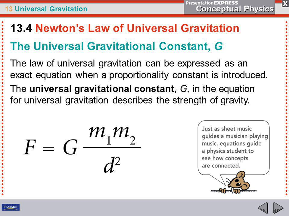 13 Universal Gravitation The force of gravity between two objects is found by multiplying their masses, dividing by the square of the distance between their centers, and then multiplying this result by G.