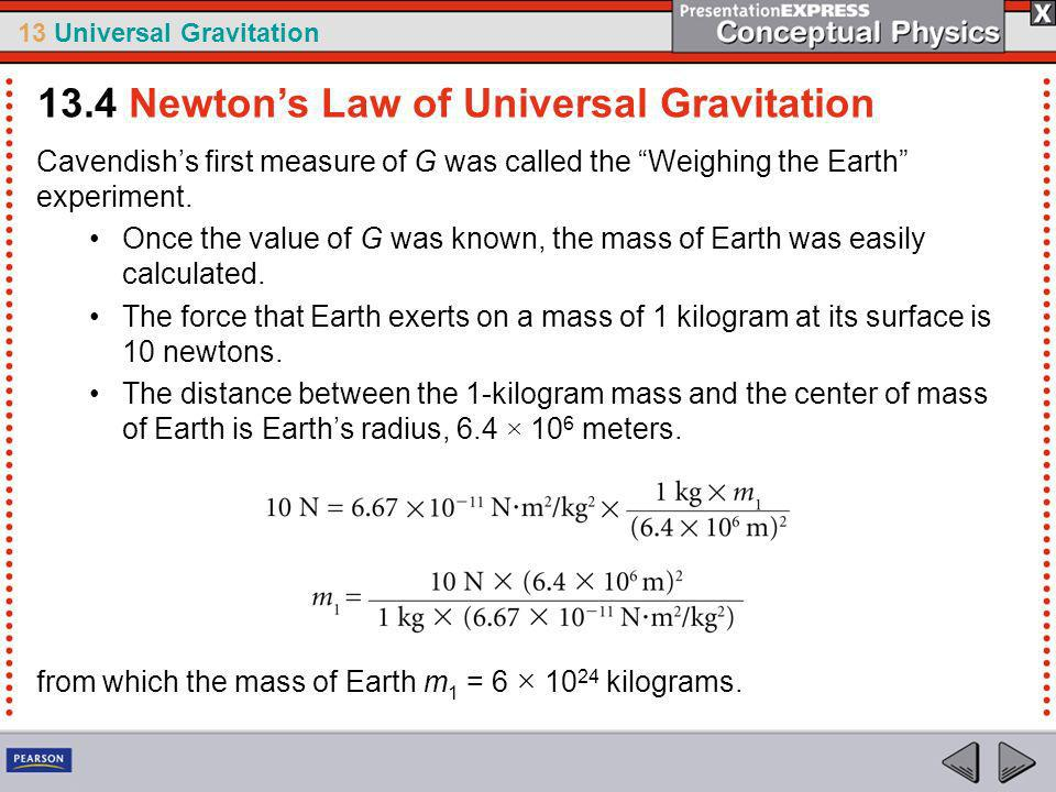 13 Universal Gravitation When G was first measured in the 1700s, newspapers everywhere announced the discovery as one that measured the mass of Earth.