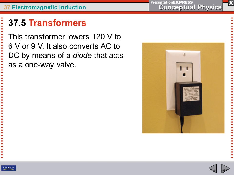 37 Electromagnetic Induction This transformer lowers 120 V to 6 V or 9 V.