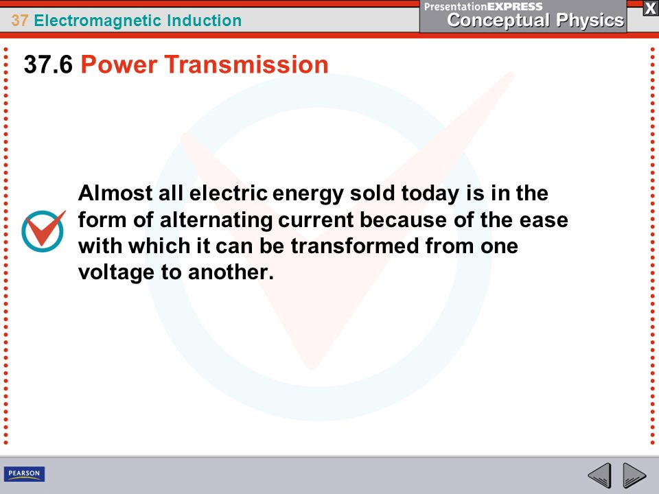37 Electromagnetic Induction Almost all electric energy sold today is in the form of alternating current because of the ease with which it can be tran