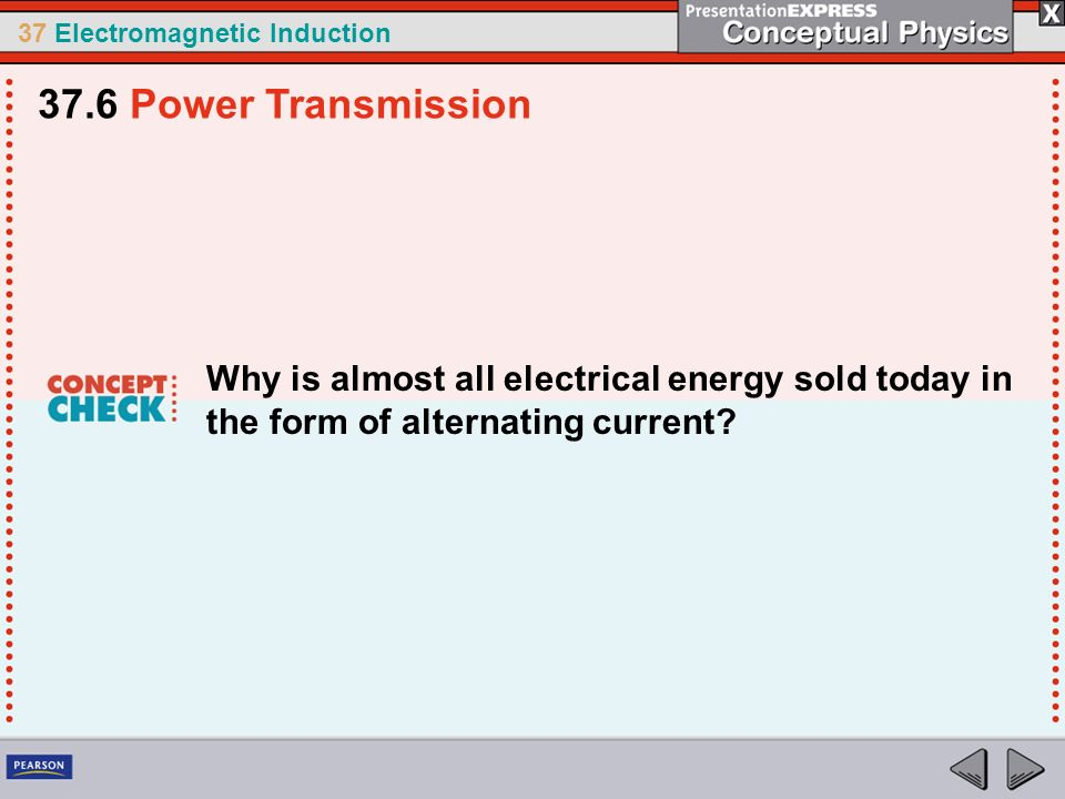 37 Electromagnetic Induction Why is almost all electrical energy sold today in the form of alternating current.