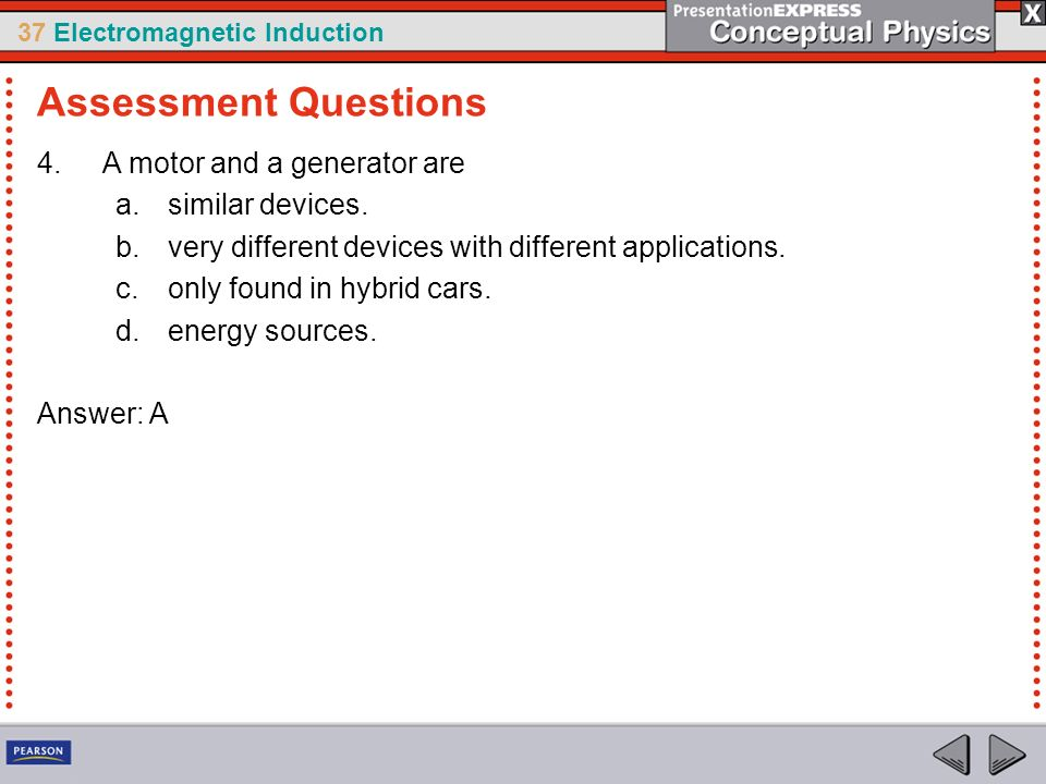 37 Electromagnetic Induction 4.A motor and a generator are a.similar devices.