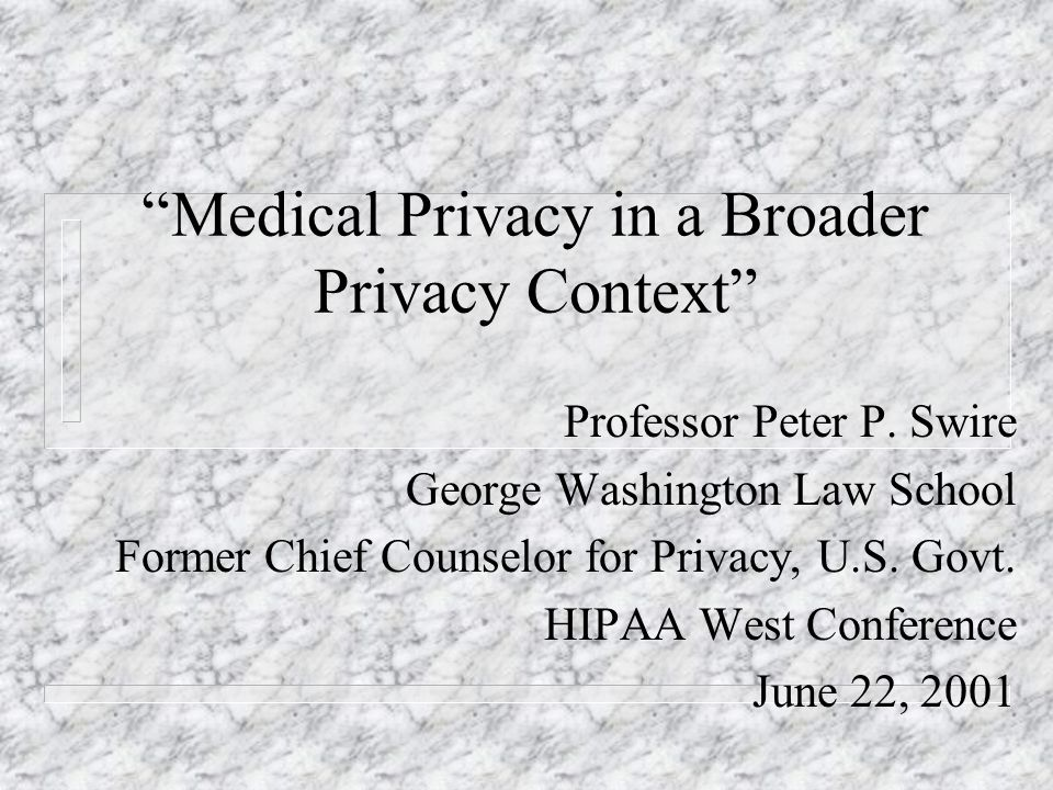 Medical Privacy in a Broader Privacy Context Professor Peter P.