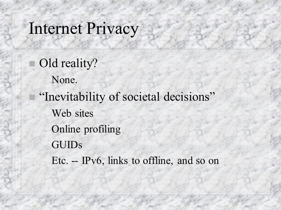 Internet Privacy n Old reality. – None.