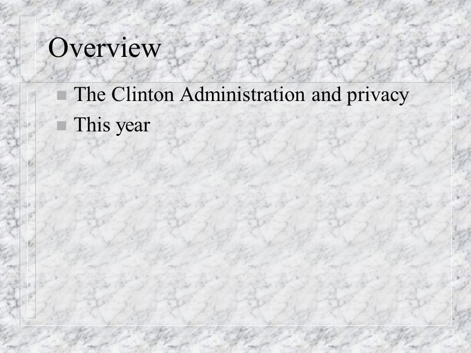 Overview n The Clinton Administration and privacy n This year