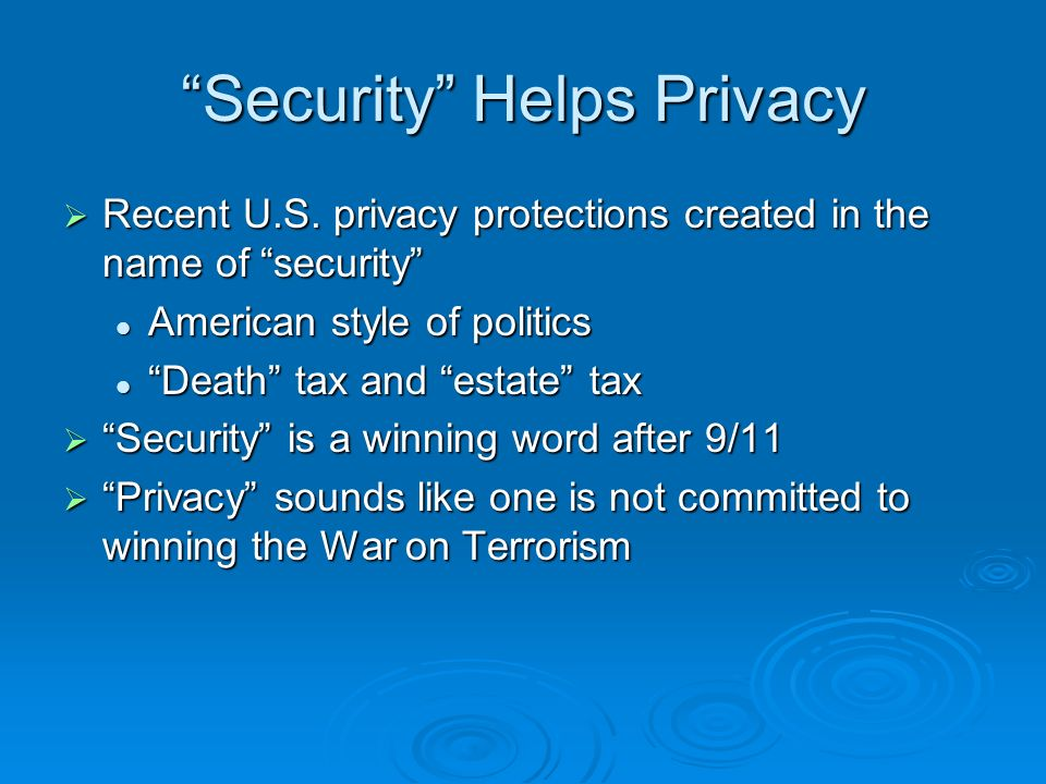 Security Helps Privacy Recent U.S. privacy protections created in the name of security Recent U.S.
