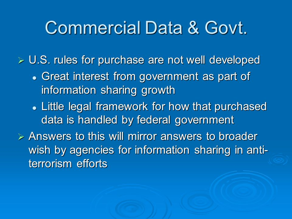 Commercial Data & Govt. U.S. rules for purchase are not well developed U.S.