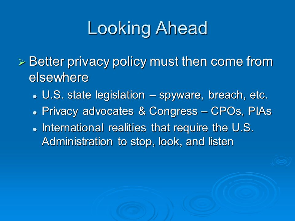 Looking Ahead Better privacy policy must then come from elsewhere Better privacy policy must then come from elsewhere U.S.