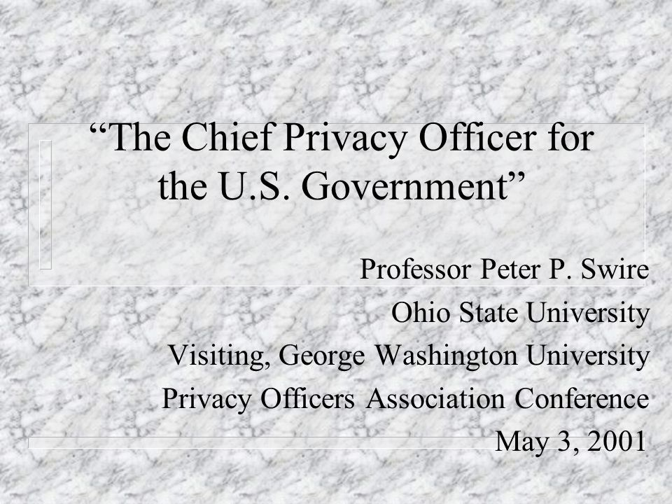 The Chief Privacy Officer for the U.S. Government Professor Peter P.