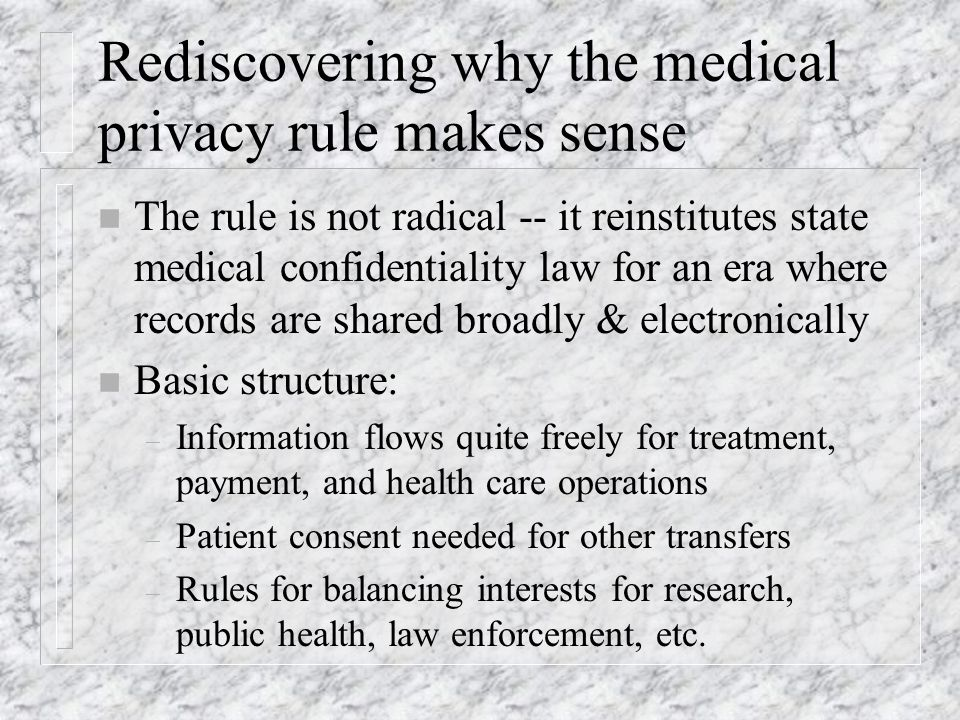 Rediscovering why the medical privacy rule makes sense n The rule is not radical -- it reinstitutes state medical confidentiality law for an era where
