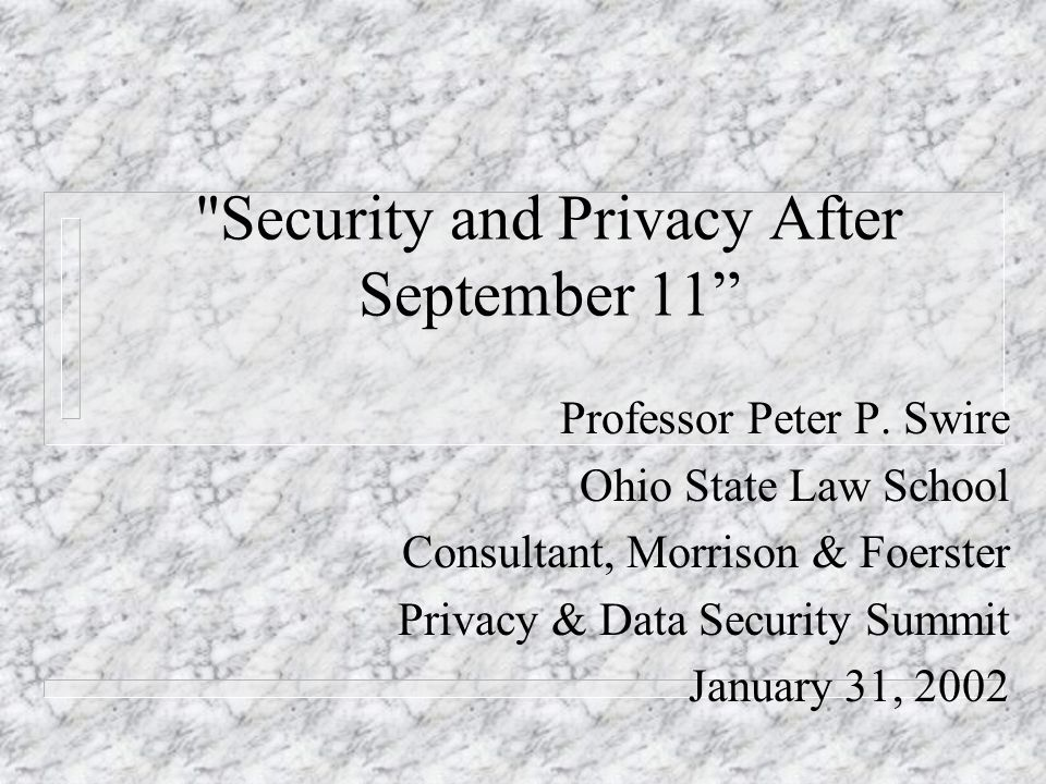 Security and Privacy After September 11 Professor Peter P.