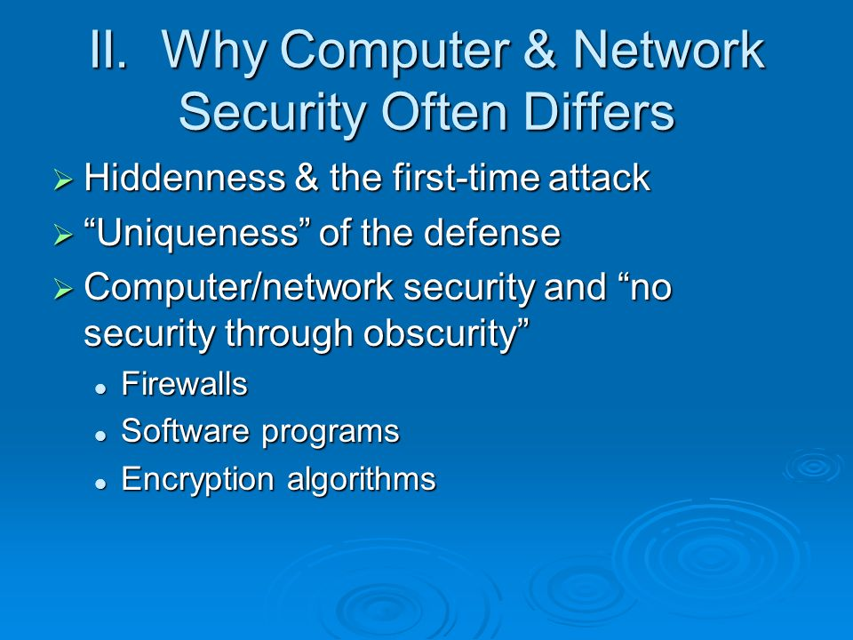 II. Why Computer & Network Security Often Differs Hiddenness & the first-time attack Hiddenness & the first-time attack Uniqueness of the defense Uniq