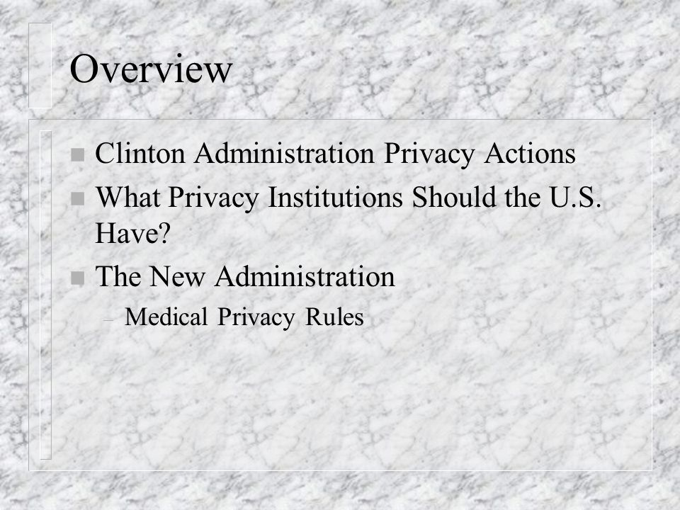 Overview n Clinton Administration Privacy Actions n What Privacy Institutions Should the U.S.