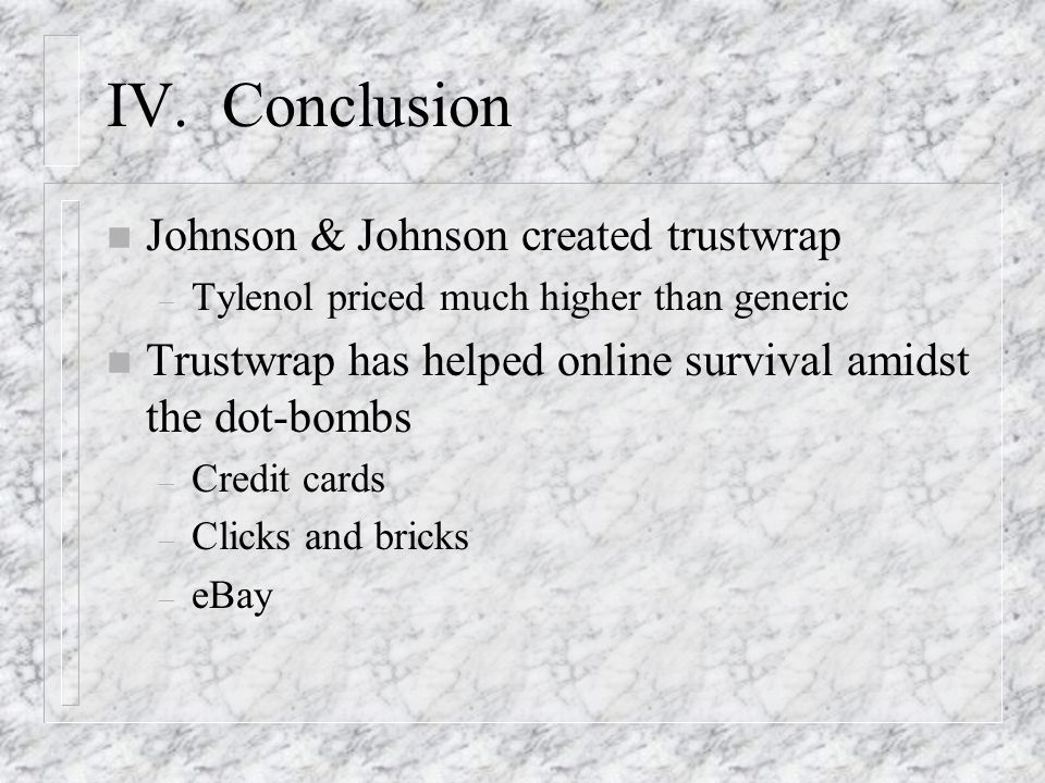 IV. Conclusion n Johnson & Johnson created trustwrap – Tylenol priced much higher than generic n Trustwrap has helped online survival amidst the dot-b