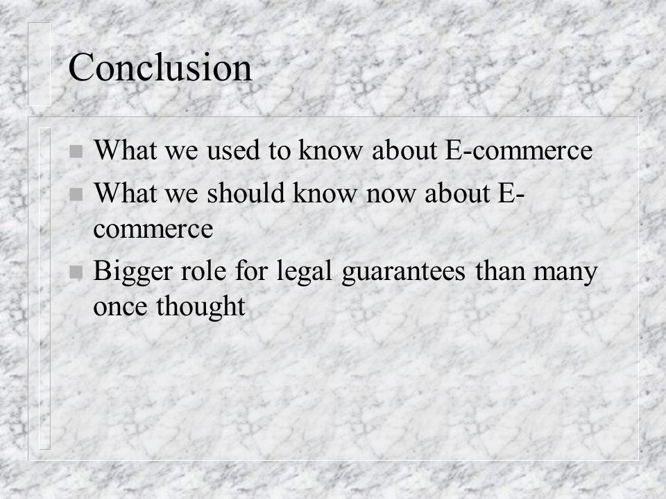 Conclusion n What we used to know about E-commerce n What we should know now about E- commerce n Bigger role for legal guarantees than many once thought